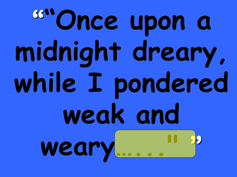 Once upon a midnight dreary, while I pondered weak and weary…...