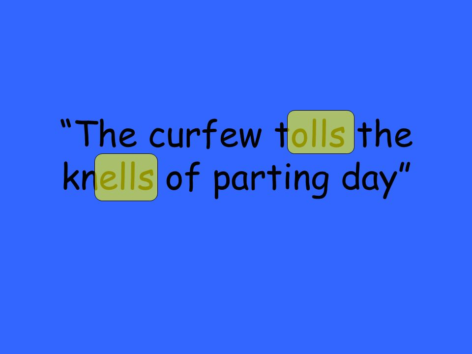 The curfew tolls the knells of parting day