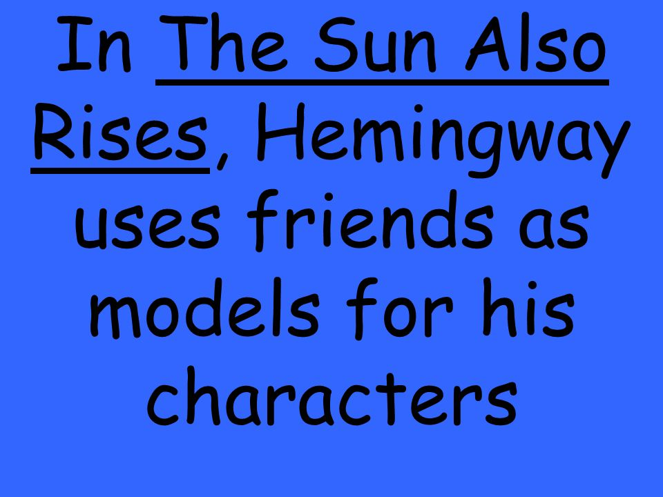 In The Sun Also Rises, Hemingway uses friends as models for his characters