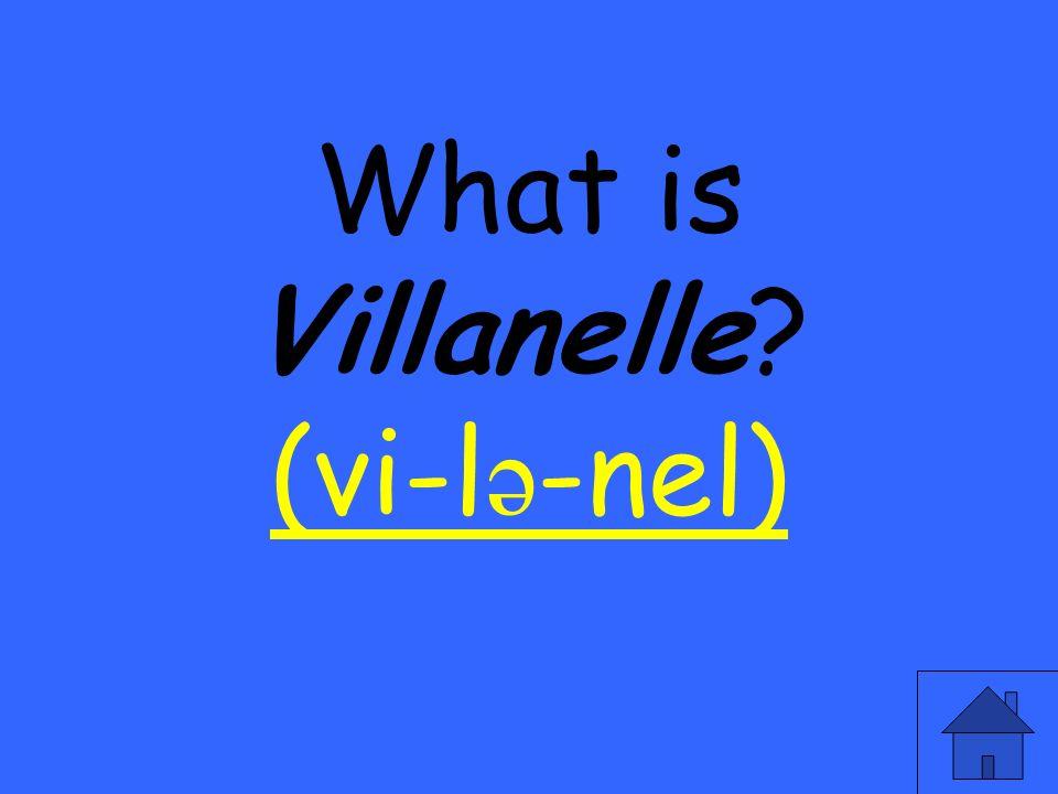 What is Villanelle? (vi-l ə -nel) (vi-l ə -nel)