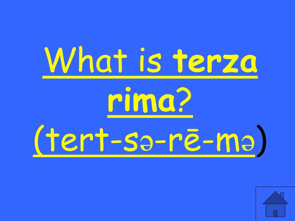 What is terza rima? (tert-s ə -rē-m ə What is terza rima? (tert-s ə -rē-m ə )