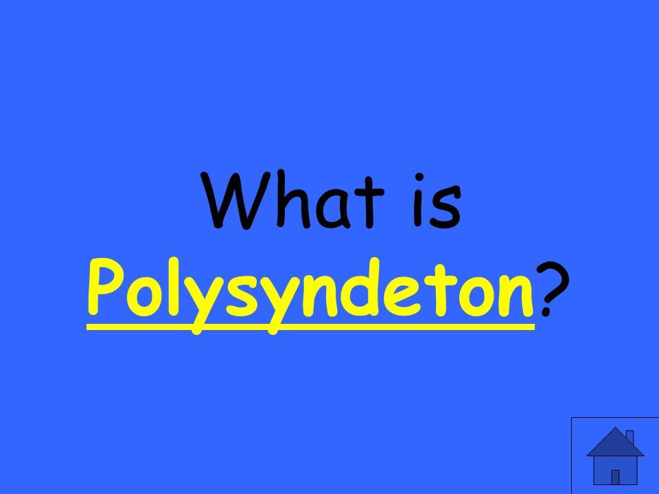 What is Polysyndeton? Polysyndeton