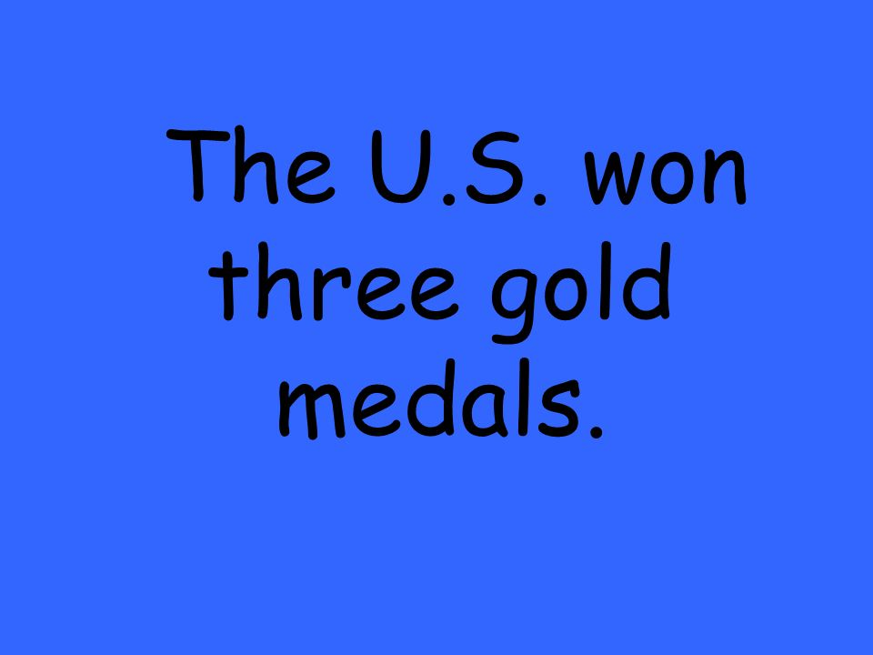 The U.S. won three gold medals.