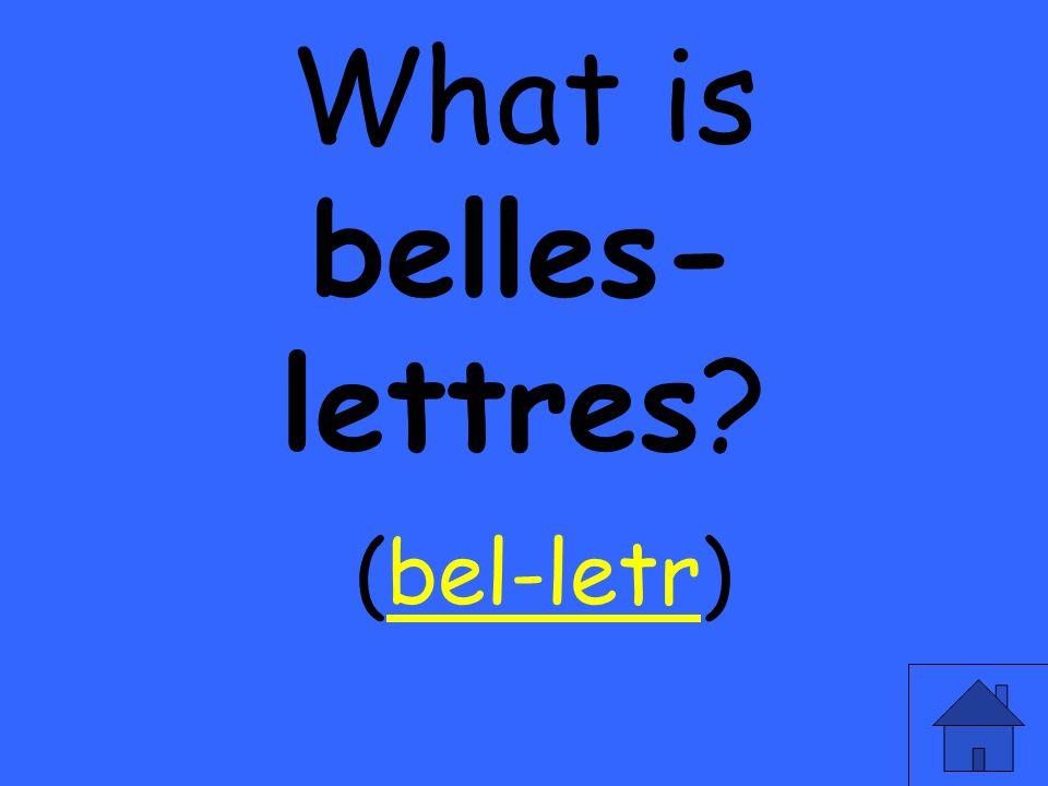 What is belles- lettres? (bel-letr)bel-letr