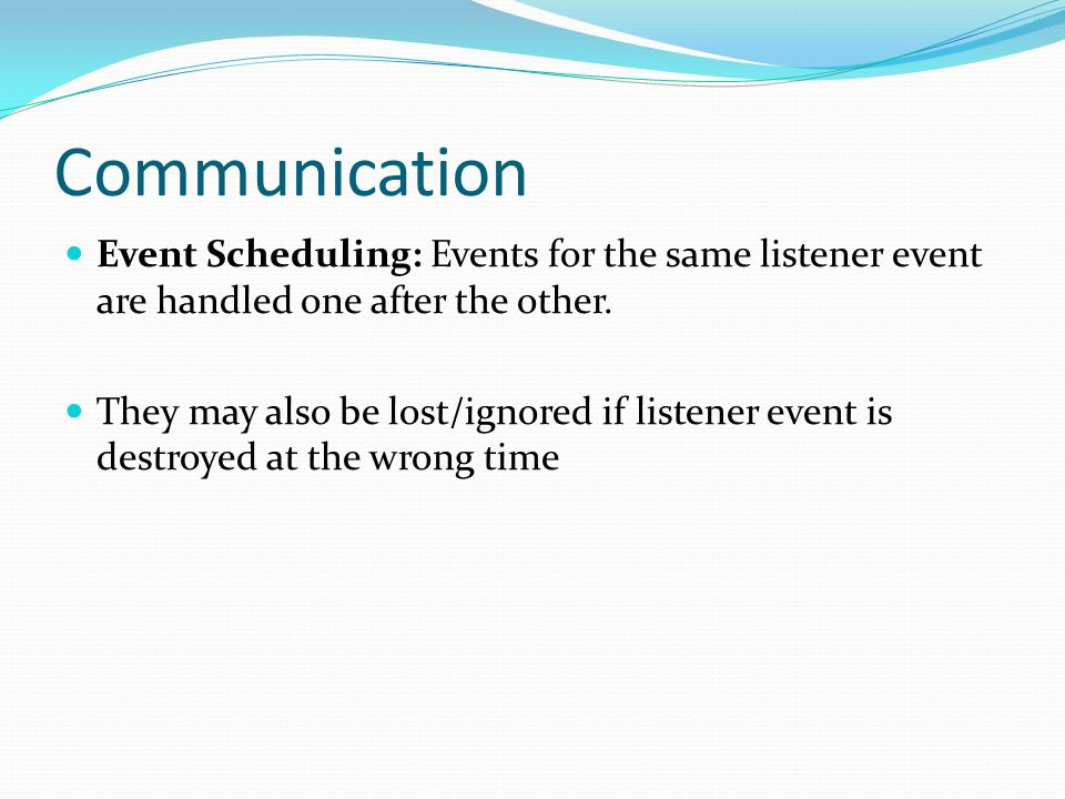 Event Scheduling: Events for the same listener event are handled one after the other.