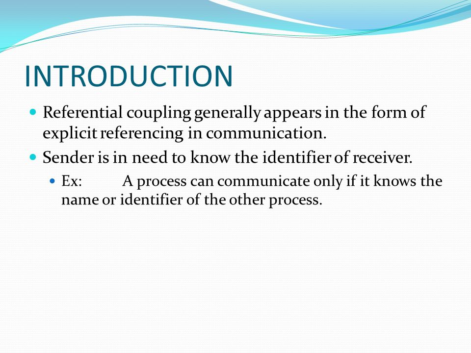 INTRODUCTION Referential coupling generally appears in the form of explicit referencing in communication.