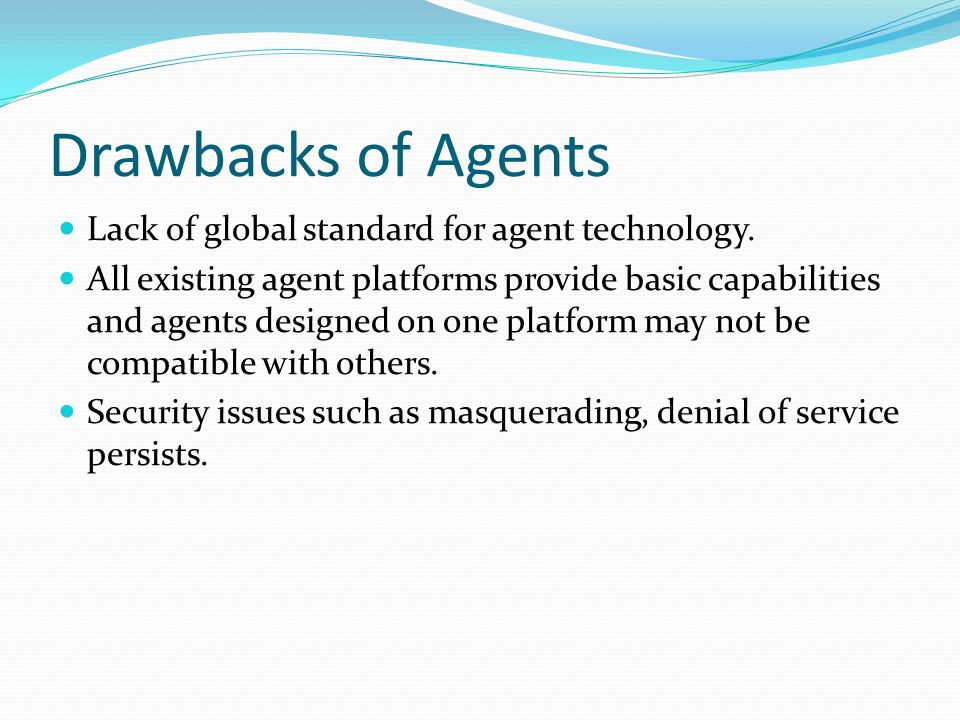 Drawbacks of Agents Lack of global standard for agent technology.
