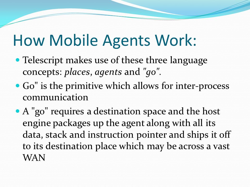 How Mobile Agents Work: Telescript makes use of these three language concepts: places, agents and