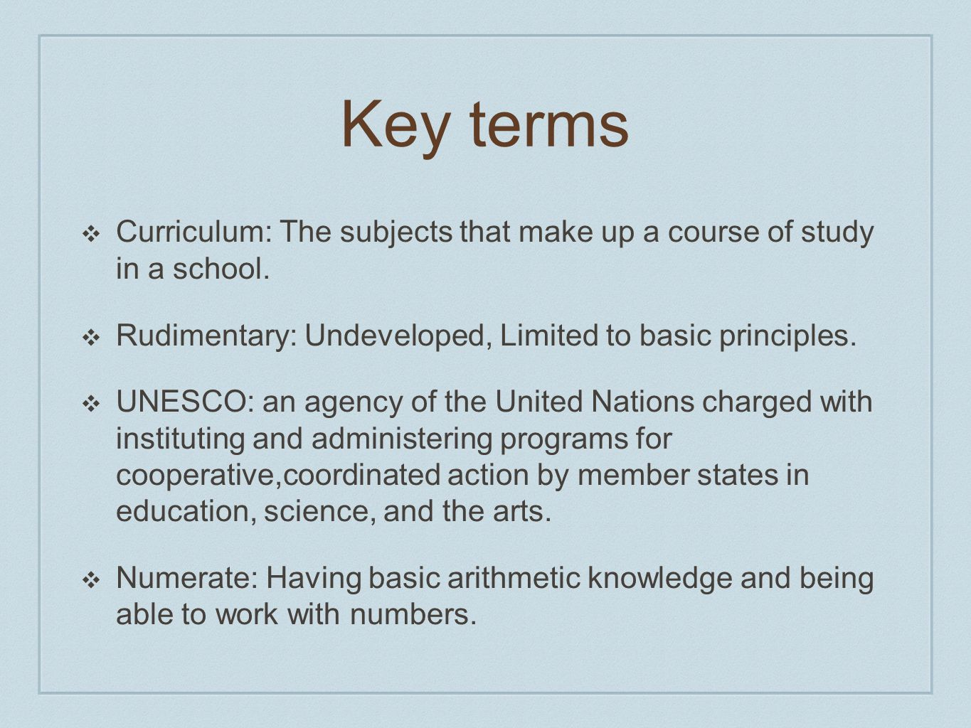 Key terms Curriculum: The subjects that make up a course of study in a school. Rudimentary: Undeveloped, Limited to basic principles. UNESCO: an agenc