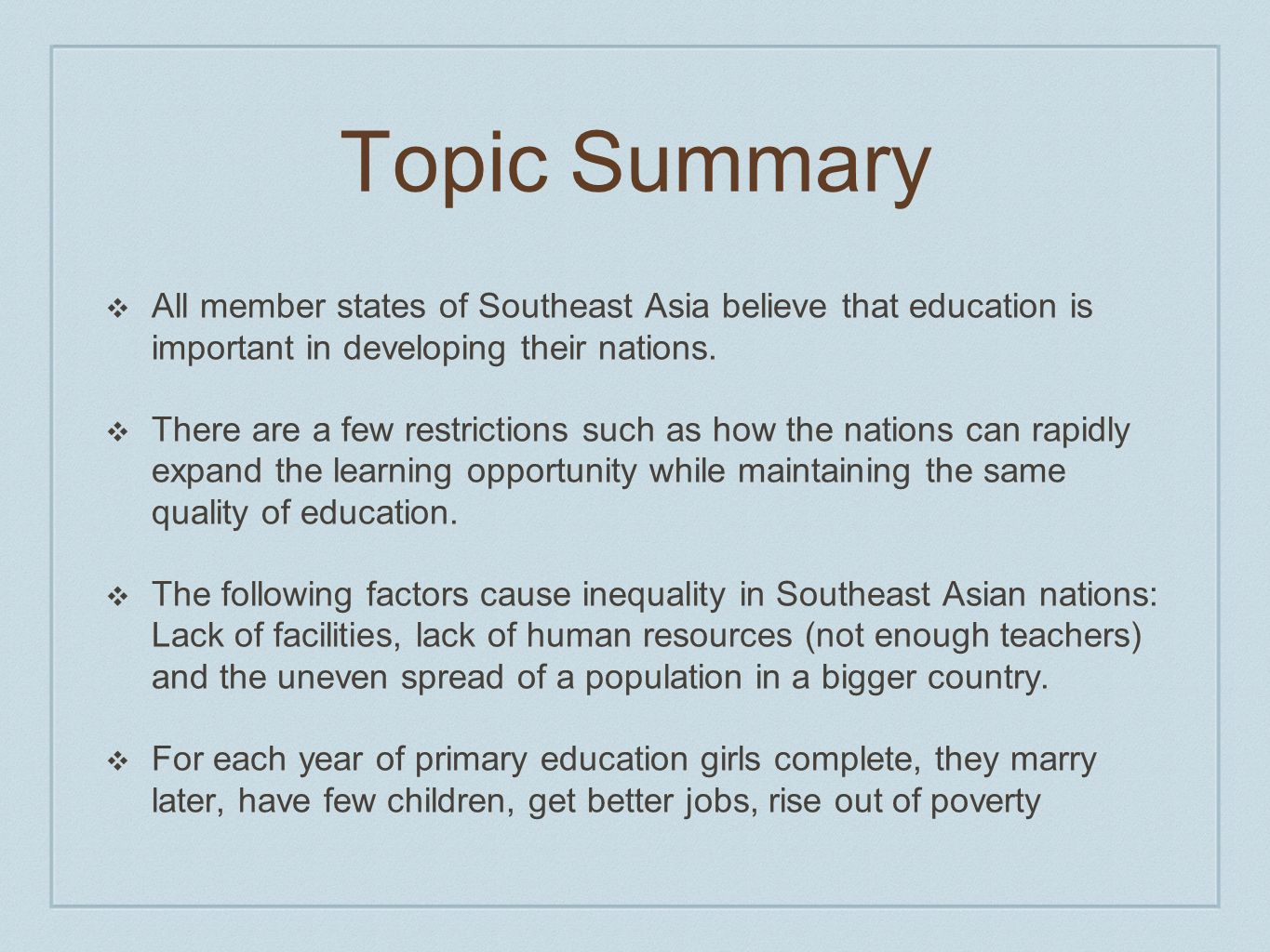 Topic Summary All member states of Southeast Asia believe that education is important in developing their nations. There are a few restrictions such a