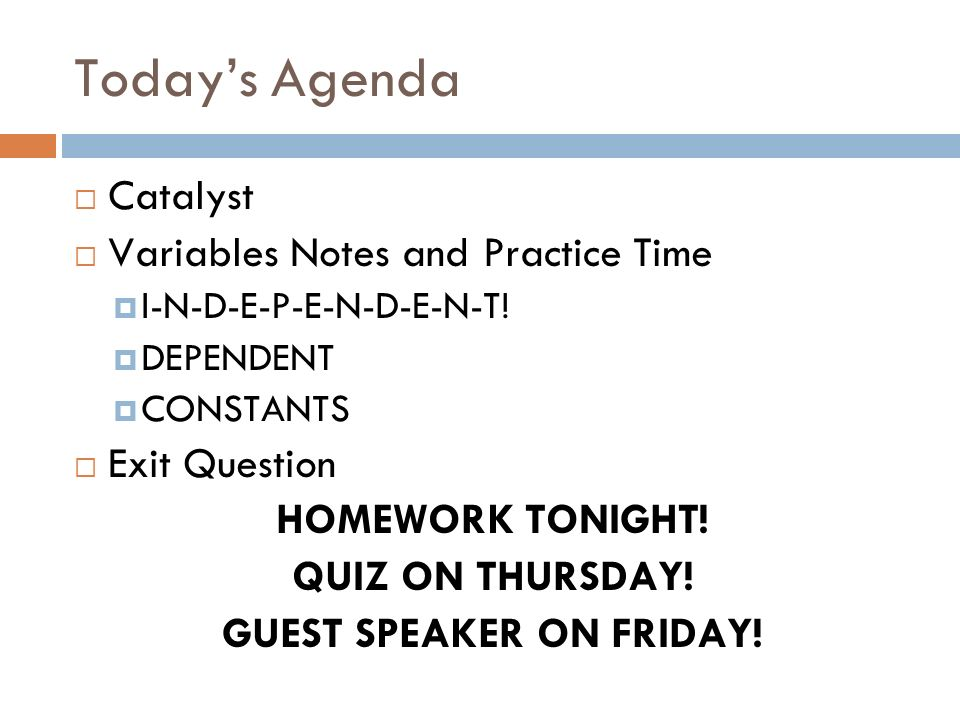 Todays Agenda Catalyst Variables Notes and Practice Time I-N-D-E-P-E-N-D-E-N-T.