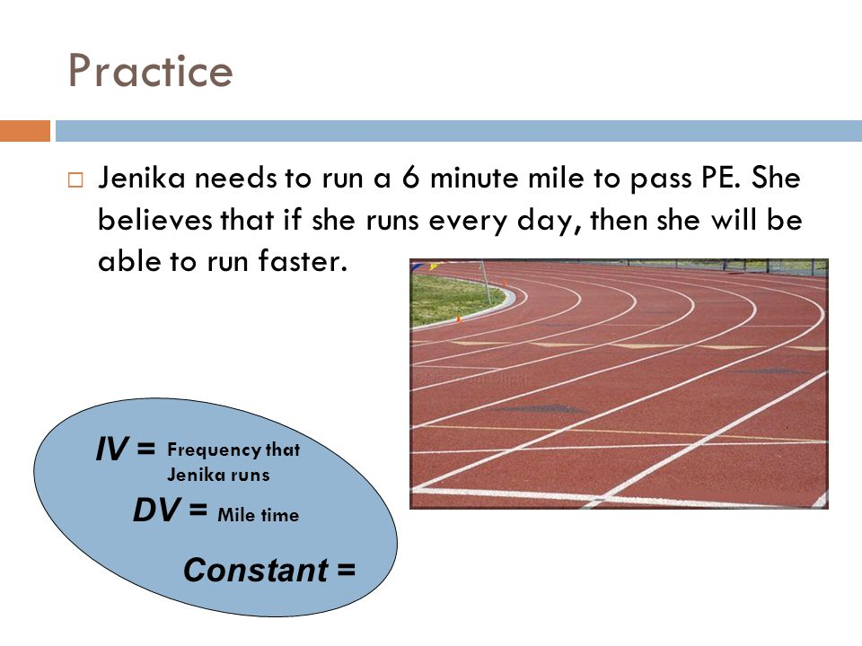 Practice Jenika needs to run a 6 minute mile to pass PE.