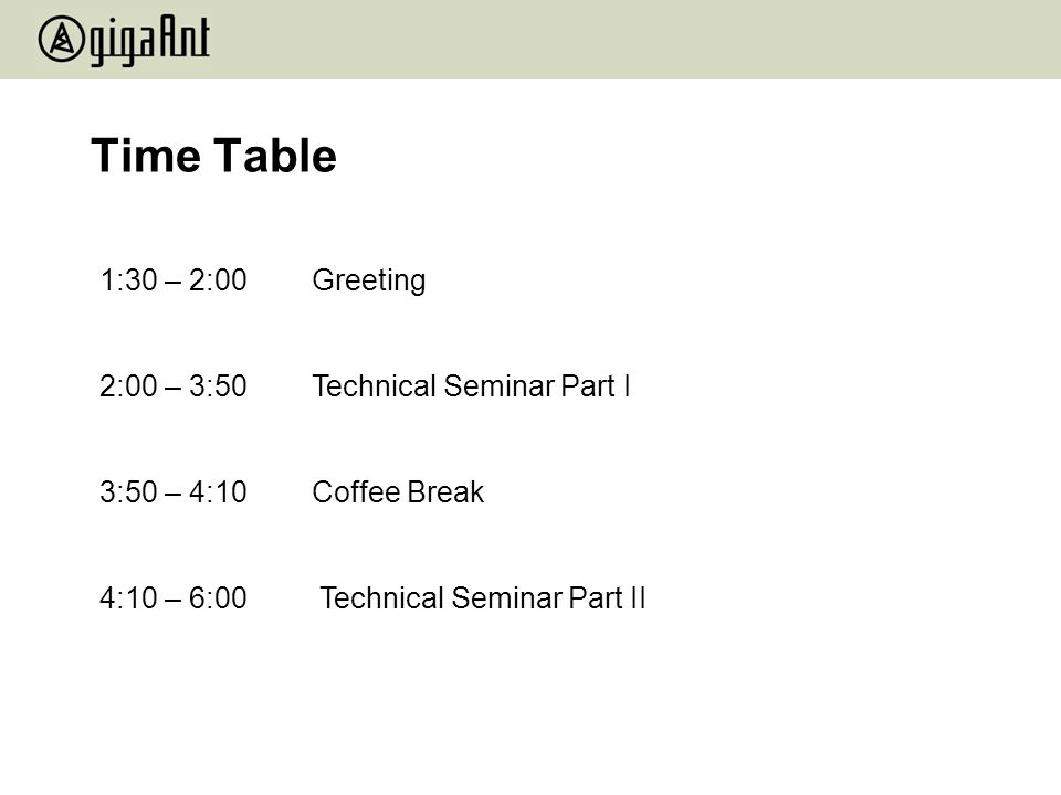 Time Table 1:30 – 2:00Greeting 2:00 – 3:50Technical Seminar Part I 3:50 – 4:10Coffee Break 4:10 – 6:00 Technical Seminar Part II