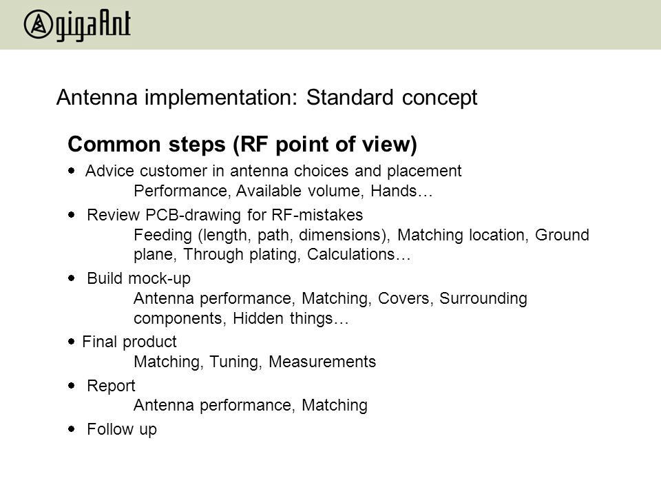 Common steps (RF point of view) Advice customer in antenna choices and placement Performance, Available volume, Hands… Review PCB-drawing for RF-mista