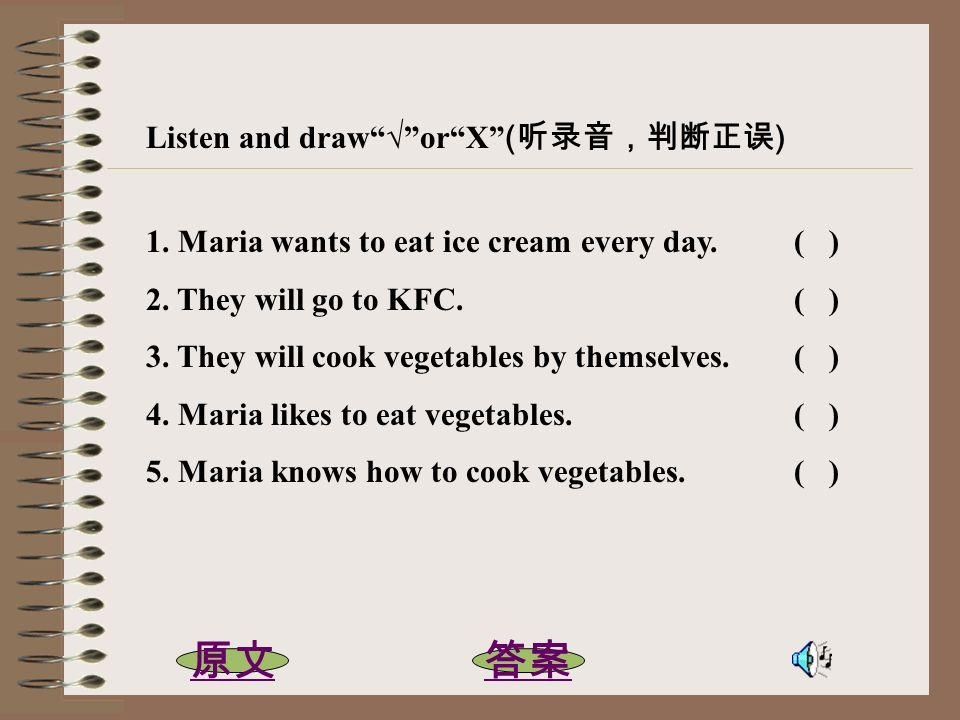 Listen and draworX ( ) 1. Maria wants to eat ice cream every day. ( ) 2. They will go to KFC. ( ) 3. They will cook vegetables by themselves. ( ) 4. M