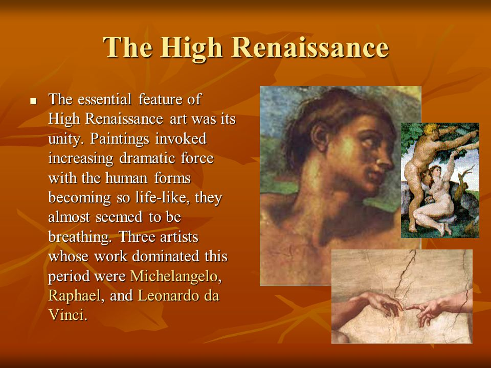 The High Renaissance The essential feature of High Renaissance art was its unity.