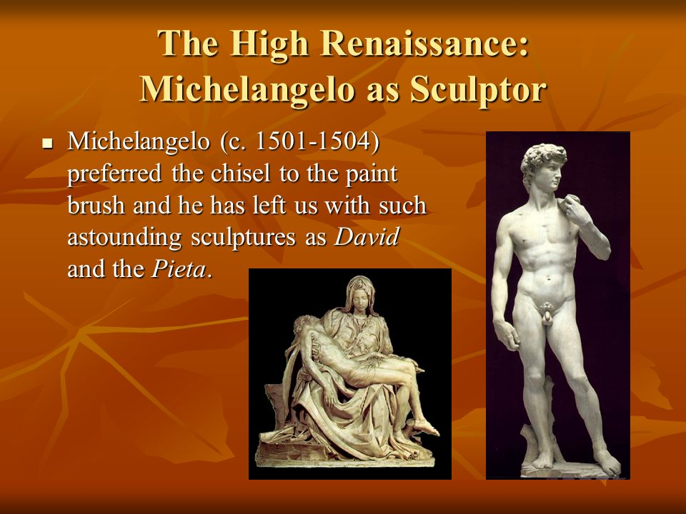 The High Renaissance: Michelangelo as Sculptor Michelangelo (c.