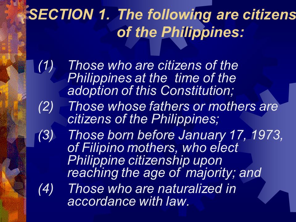 SECTION 1.The following are citizens of the Philippines: (1)Those who are citizens of the Philippines at the time of the adoption of this Constitution