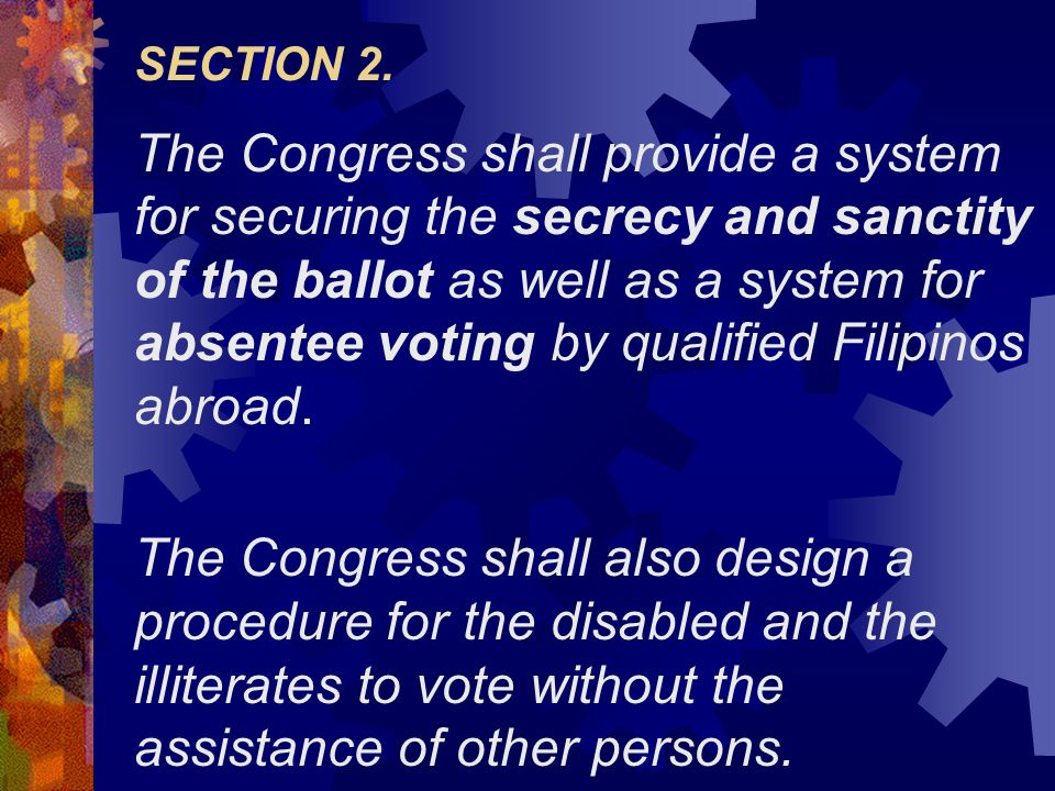 SECTION 2. The Congress shall provide a system for securing the secrecy and sanctity of the ballot as well as a system for absentee voting by qualifie