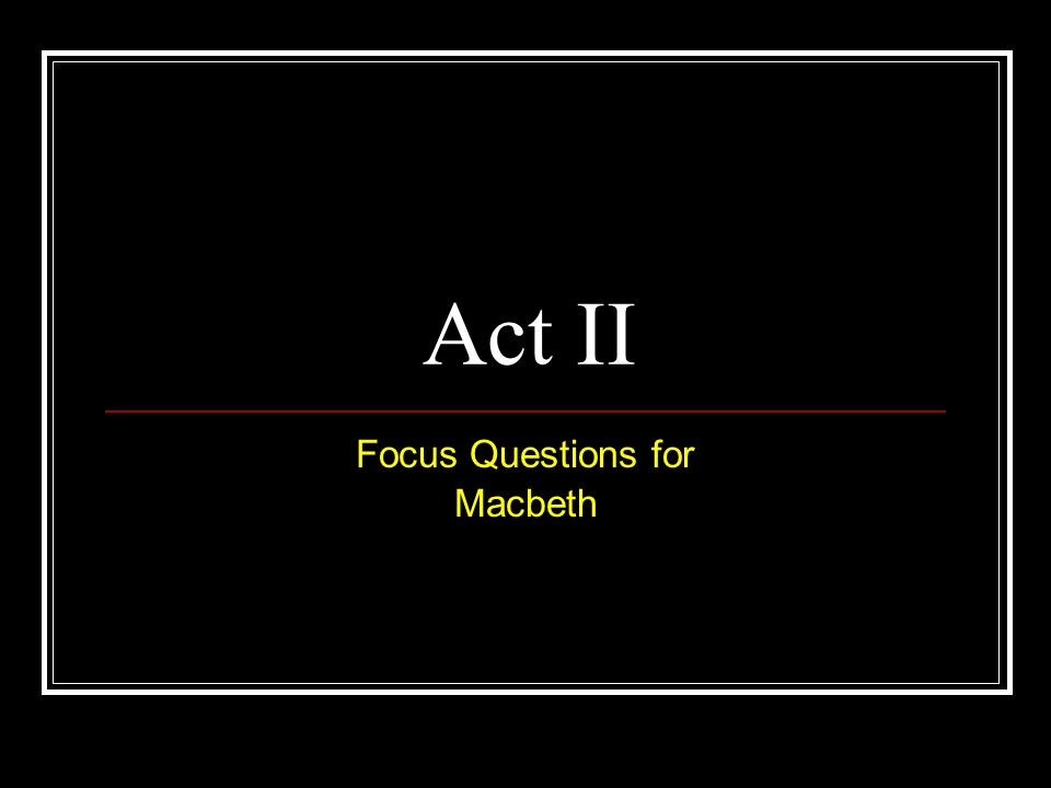 Act II Focus Questions for Macbeth