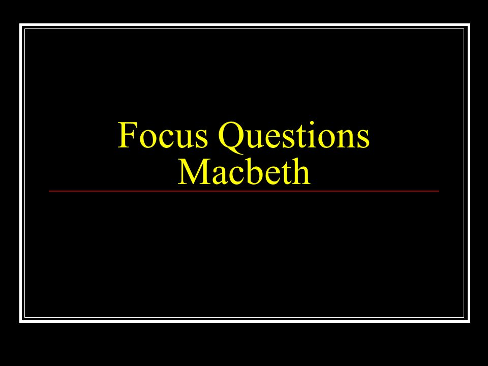 Focus Questions Macbeth