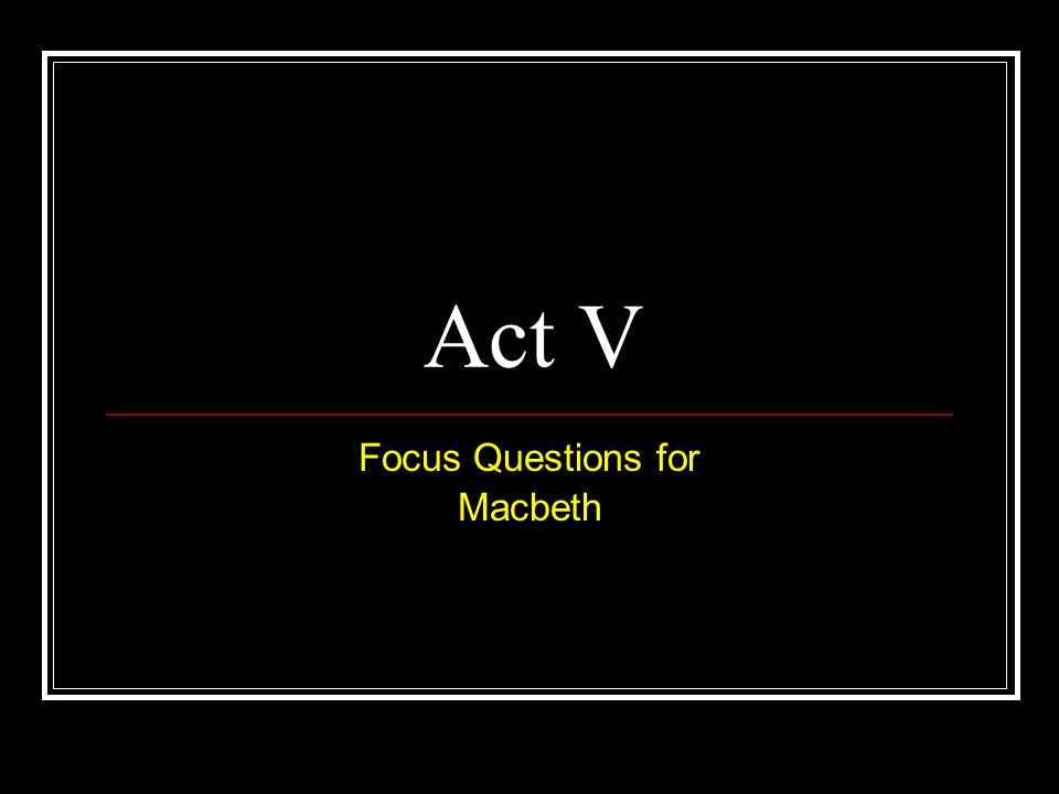 Act V Focus Questions for Macbeth