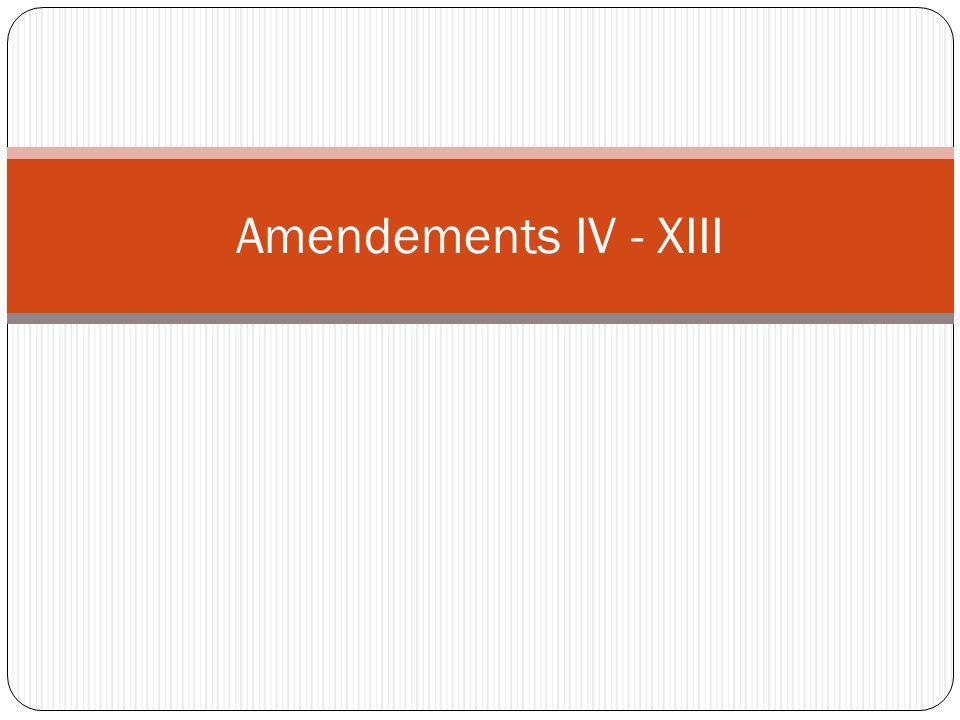 Amendements IV - XIII