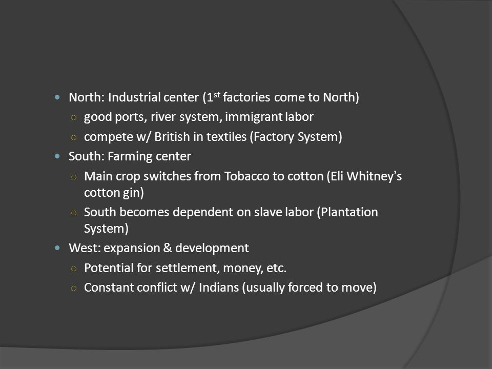 North: Industrial center (1 st factories come to North) good ports, river system, immigrant labor compete w/ British in textiles (Factory System) Sout