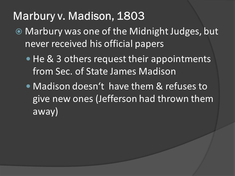 Marbury & the others sue Madison, taking him to Supreme Court While court agreed w/ Marbury, they refuse to rule Cant take cases directly to Supreme Court; must appeal through lower courts Judiciary Act of 1789 overturned Establishes JUDICIAL REVIEW; shows legitimacy of Supreme Court