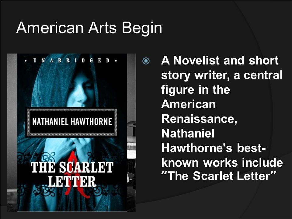 A Novelist and short story writer, a central figure in the American Renaissance, Nathaniel Hawthorne's best- known works include The Scarlet Letter