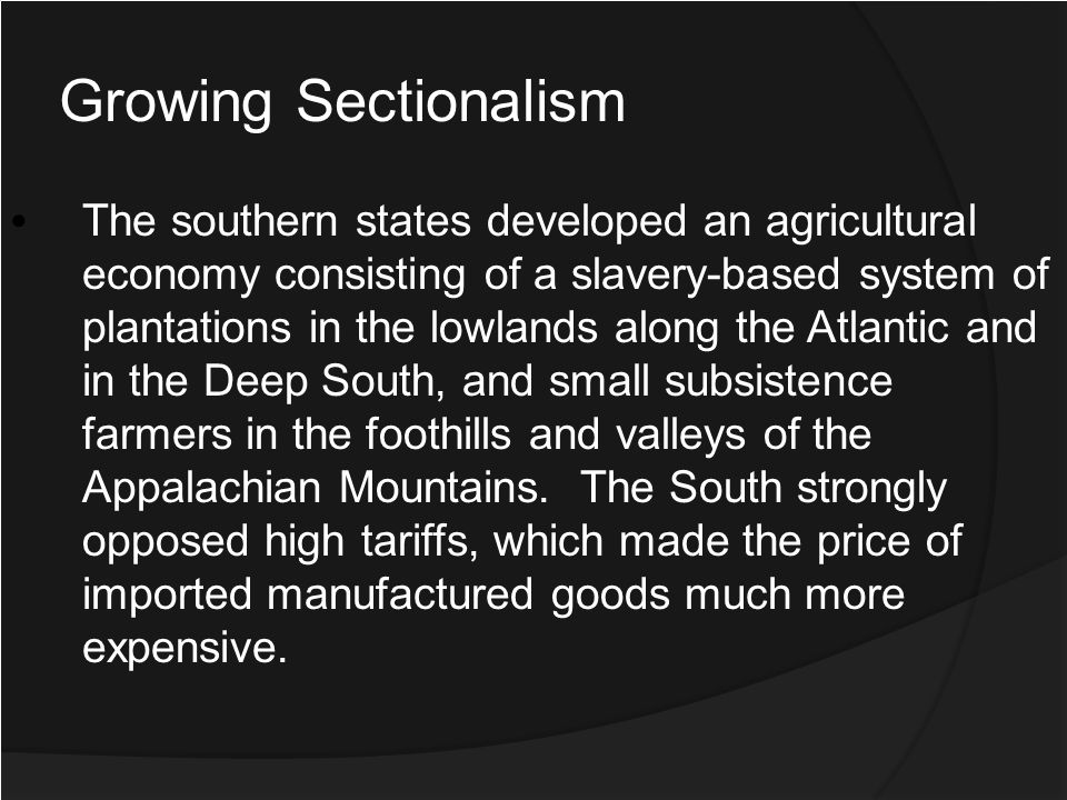 The southern states developed an agricultural economy consisting of a slavery-based system of plantations in the lowlands along the Atlantic and in th