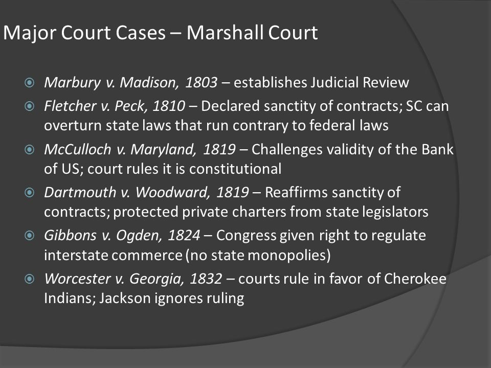 Major Court Cases – Marshall Court Marbury v. Madison, 1803 – establishes Judicial Review Fletcher v. Peck, 1810 – Declared sanctity of contracts; SC