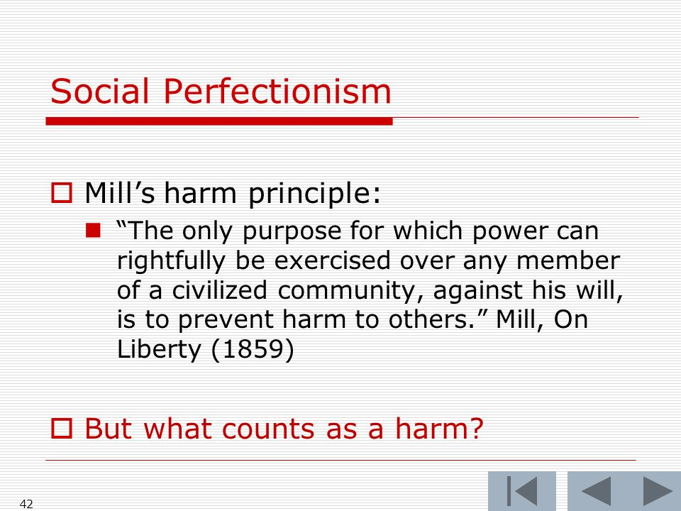 41 Two kinds of Perfectionism Private Perfectionism overrules personal choice to make the subject a better person Social Perfectionism overrules perso