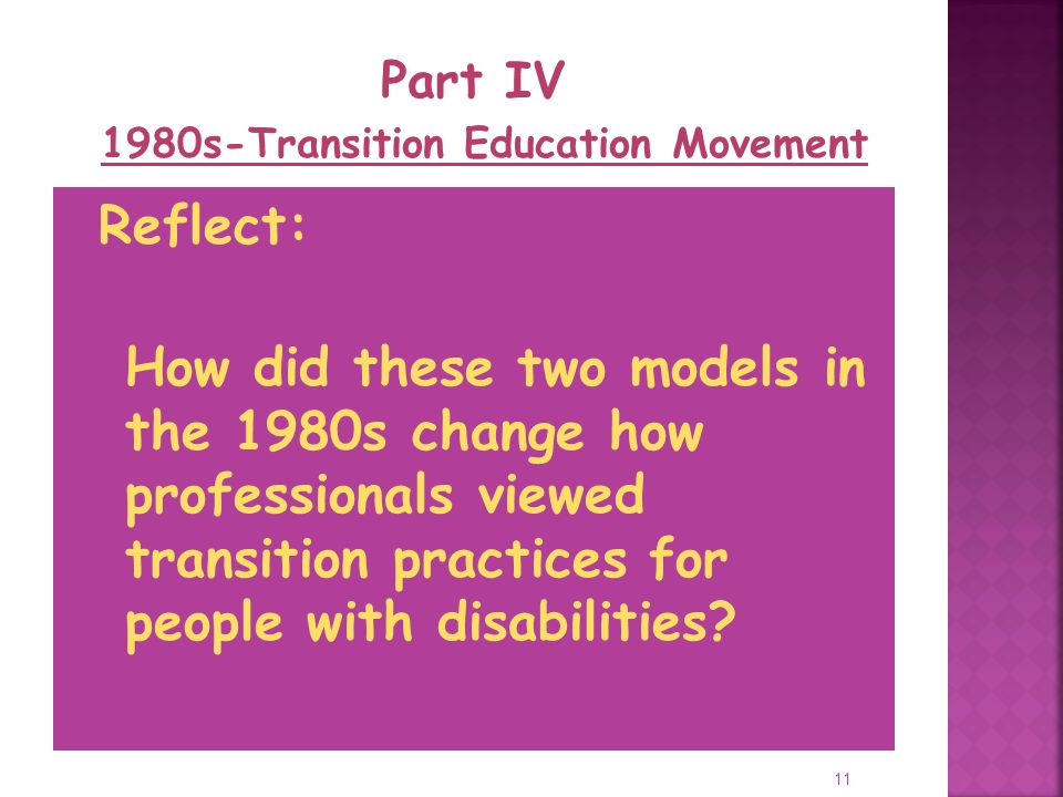 11 Reflect: How did these two models in the 1980s change how professionals viewed transition practices for people with disabilities