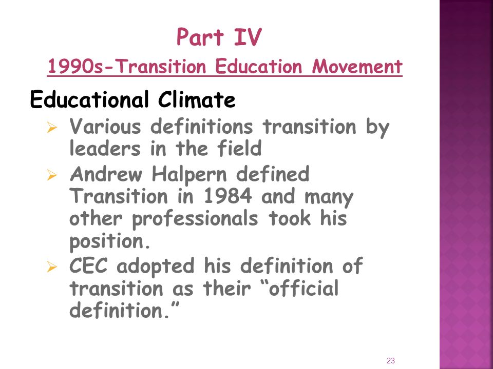 23 Educational Climate Various definitions transition by leaders in the field Andrew Halpern defined Transition in 1984 and many other professionals took his position.