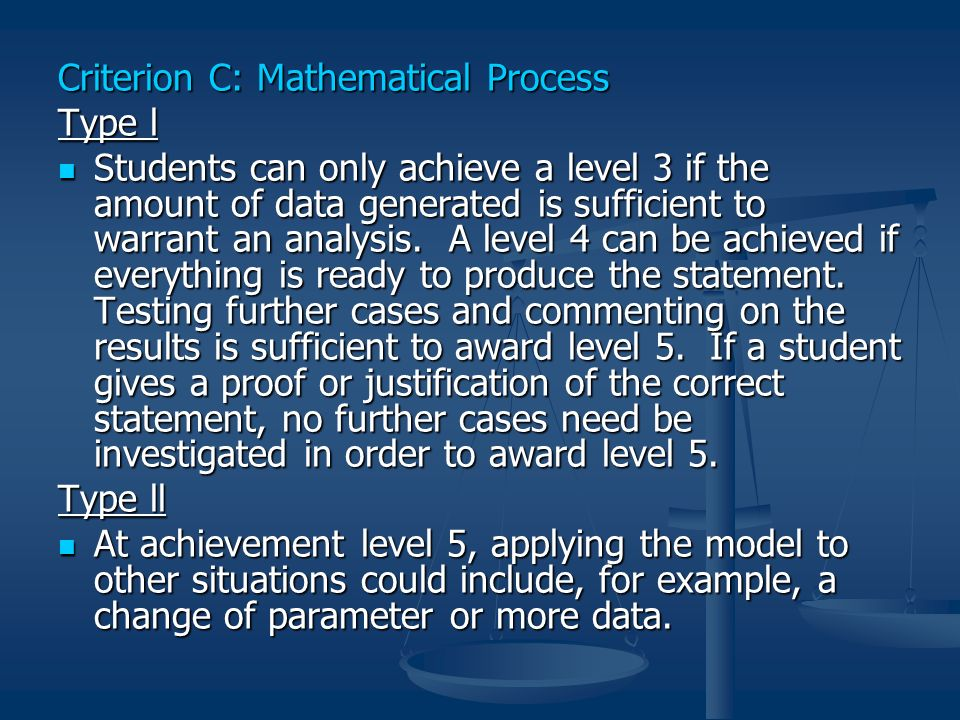 Criterion C: Mathematical Process Type l Students can only achieve a level 3 if the amount of data generated is sufficient to warrant an analysis. A l