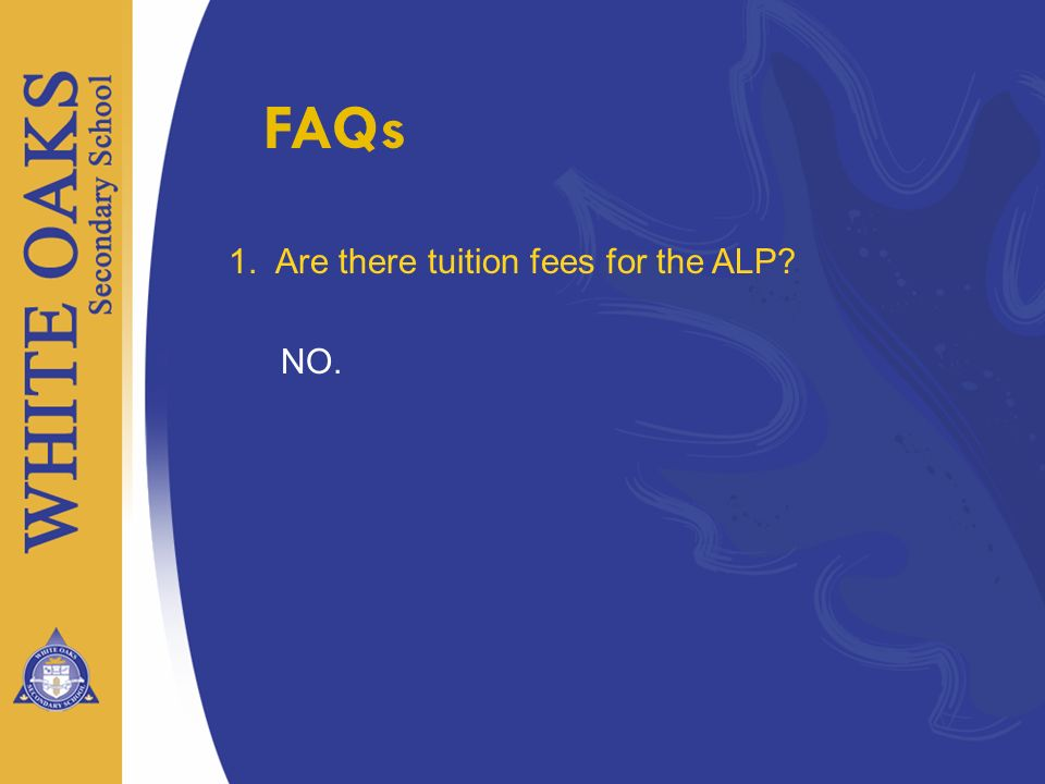 1. Are there tuition fees for the ALP? NO. FAQs