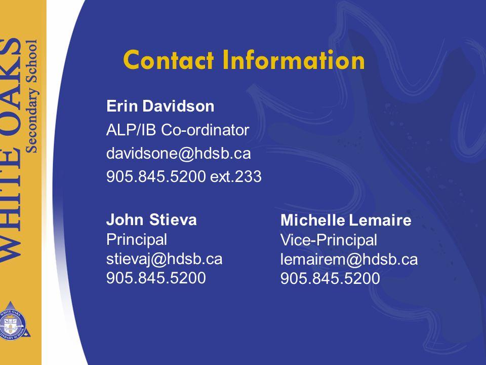 Erin Davidson ALP/IB Co-ordinator davidsone@hdsb.ca 905.845.5200 ext.233 Contact Information John Stieva Principal stievaj@hdsb.ca 905.845.5200 Michel