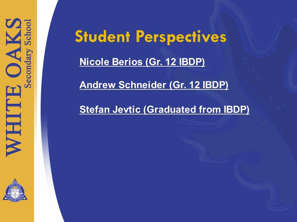 Stefan Jevtic (Graduated from IBDP) Student Perspectives Andrew Schneider (Gr. 12 IBDP) Nicole Berios (Gr. 12 IBDP)