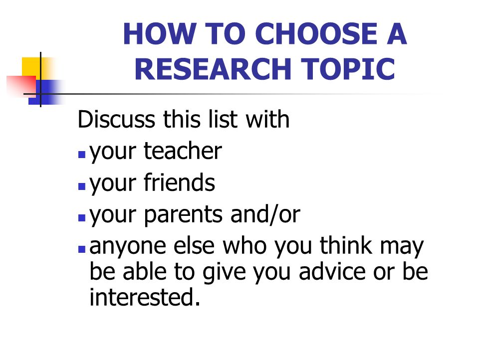HOW TO CHOOSE A RESEARCH TOPIC In that subject, make a list of the topical areas in the subject that interest you the most.