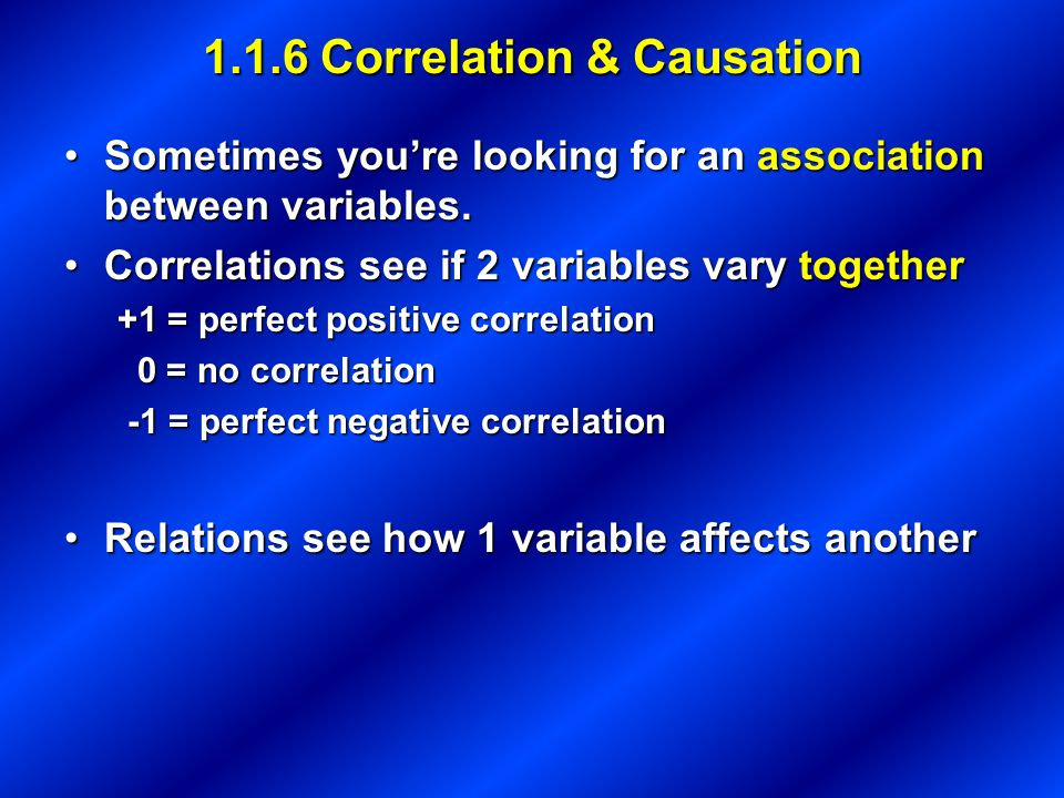 1.1.6 Correlation & Causation Sometimes youre looking for an association between variables.Sometimes youre looking for an association between variables.