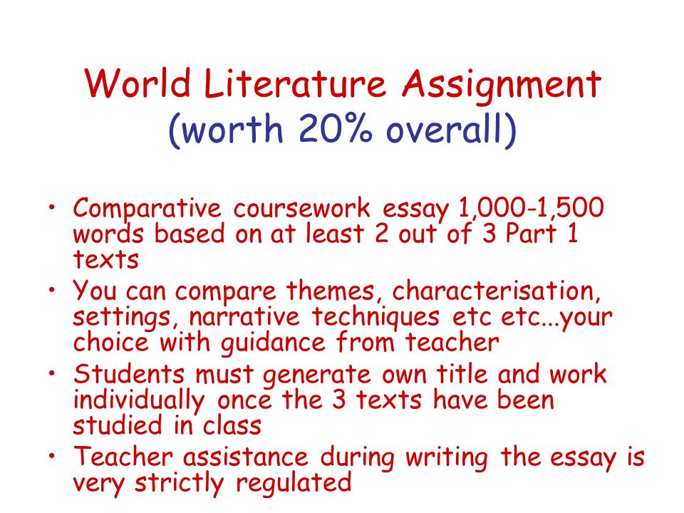 World Literature Assignment (worth 20% overall) Comparative coursework essay 1,000-1,500 words based on at least 2 out of 3 Part 1 texts You can compa