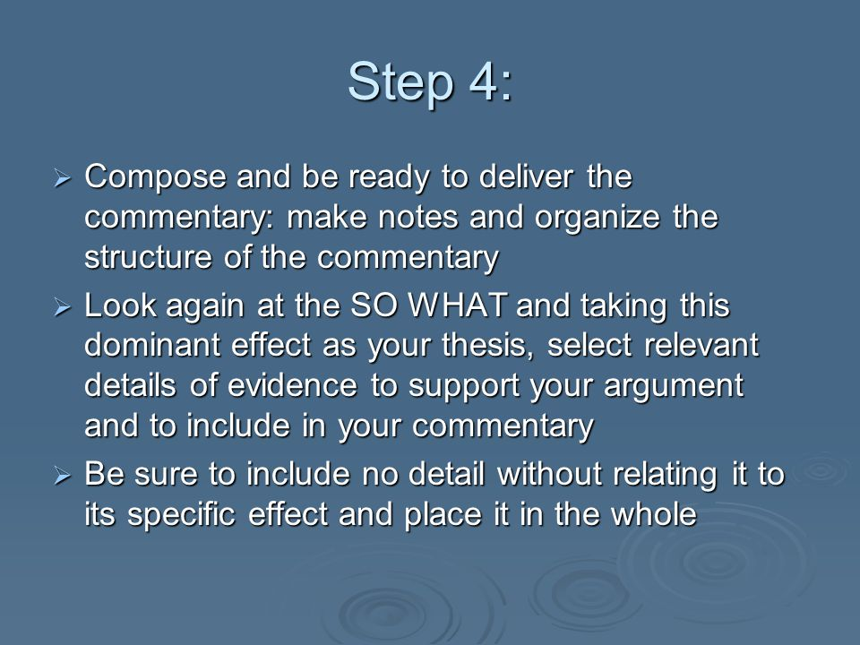 Step 4: Compose and be ready to deliver the commentary: make notes and organize the structure of the commentary Compose and be ready to deliver the co