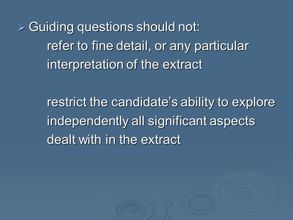 Guiding questions should not: Guiding questions should not: refer to fine detail, or any particular interpretation of the extract restrict the candida