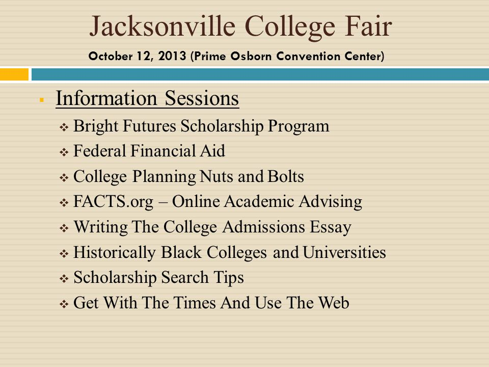 Jacksonville College Fair Information Sessions Bright Futures Scholarship Program Federal Financial Aid College Planning Nuts and Bolts FACTS.org – On