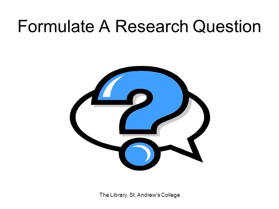 Formulate A Research Question The Library, St. Andrew's College