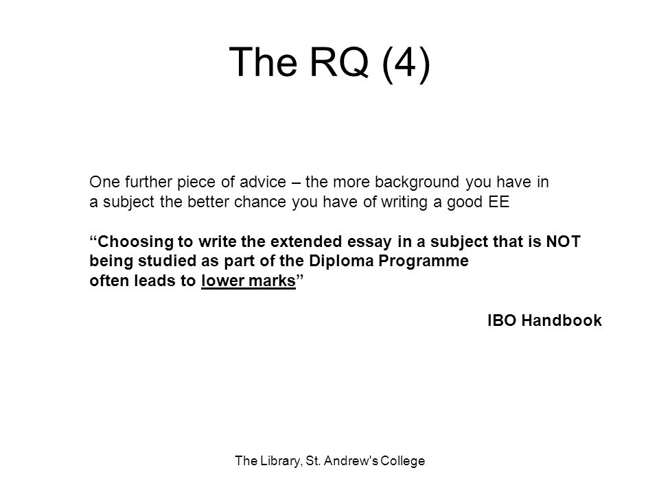 The RQ (4) The Library, St. Andrew's College One further piece of advice – the more background you have in a subject the better chance you have of wri