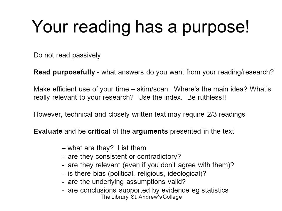 Your reading has a purpose! The Library, St. Andrew's College Do not read passively Read purposefully - what answers do you want from your reading/res