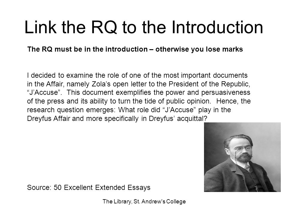Link the RQ to the Introduction The Library, St. Andrew's College The RQ must be in the introduction – otherwise you lose marks I decided to examine t