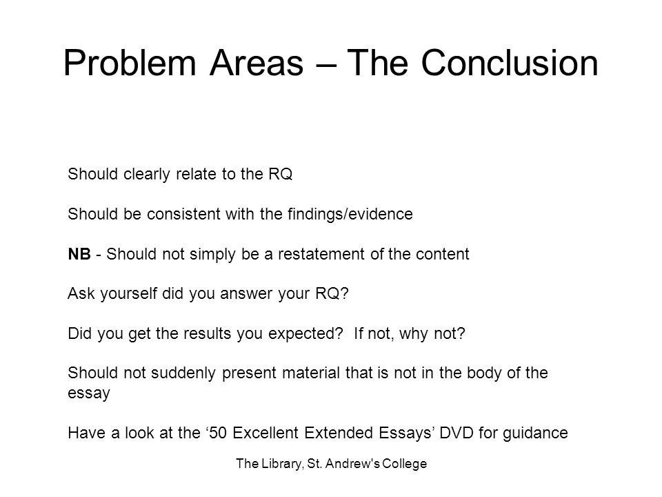 Problem Areas – The Conclusion The Library, St. Andrew's College Should clearly relate to the RQ Should be consistent with the findings/evidence NB -